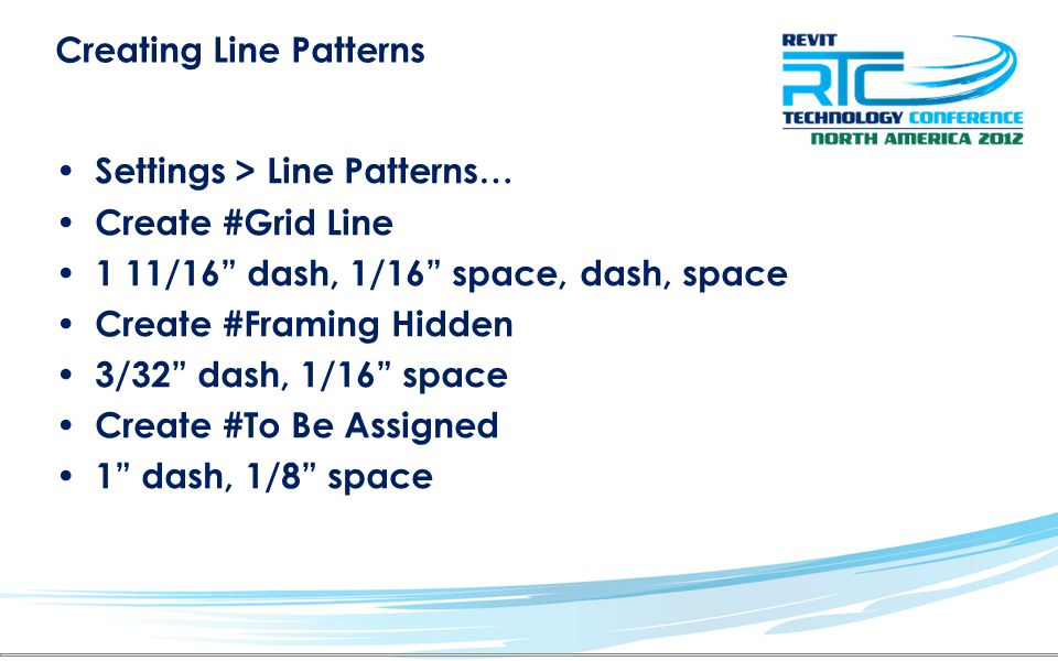Creating Line Patterns Settings > Line Patterns… Create #Grid Line 1 11/16 dash, 1/16 space, dash, space Create #Framing Hidden 3/32 dash, 1/16 space Create #To Be Assigned 1 dash, 1/8 space