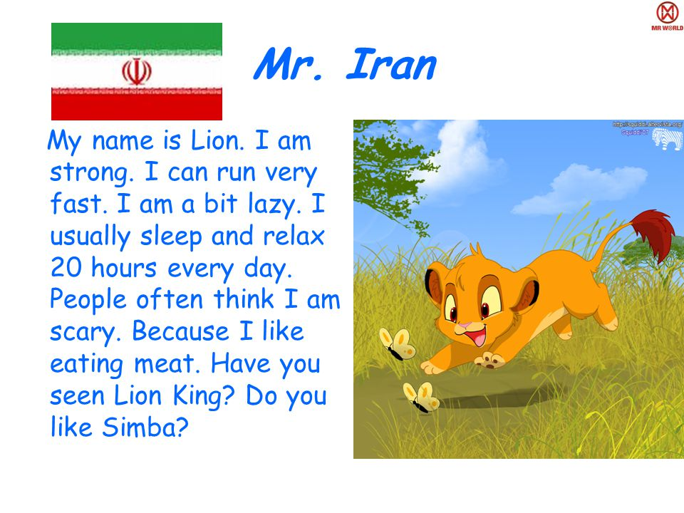 Mr. Iran My name is Lion. I am strong. I can run very fast.