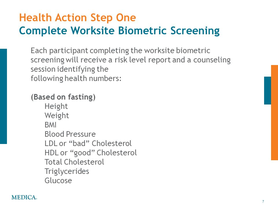 7 Health Action Step One Complete Worksite Biometric Screening Each participant completing the worksite biometric screening will receive a risk level