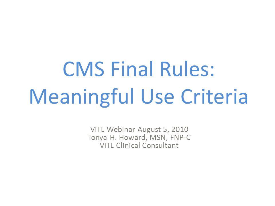 CMS Final Rules: Meaningful Use Criteria VITL Webinar August 5, 2010 Tonya H.