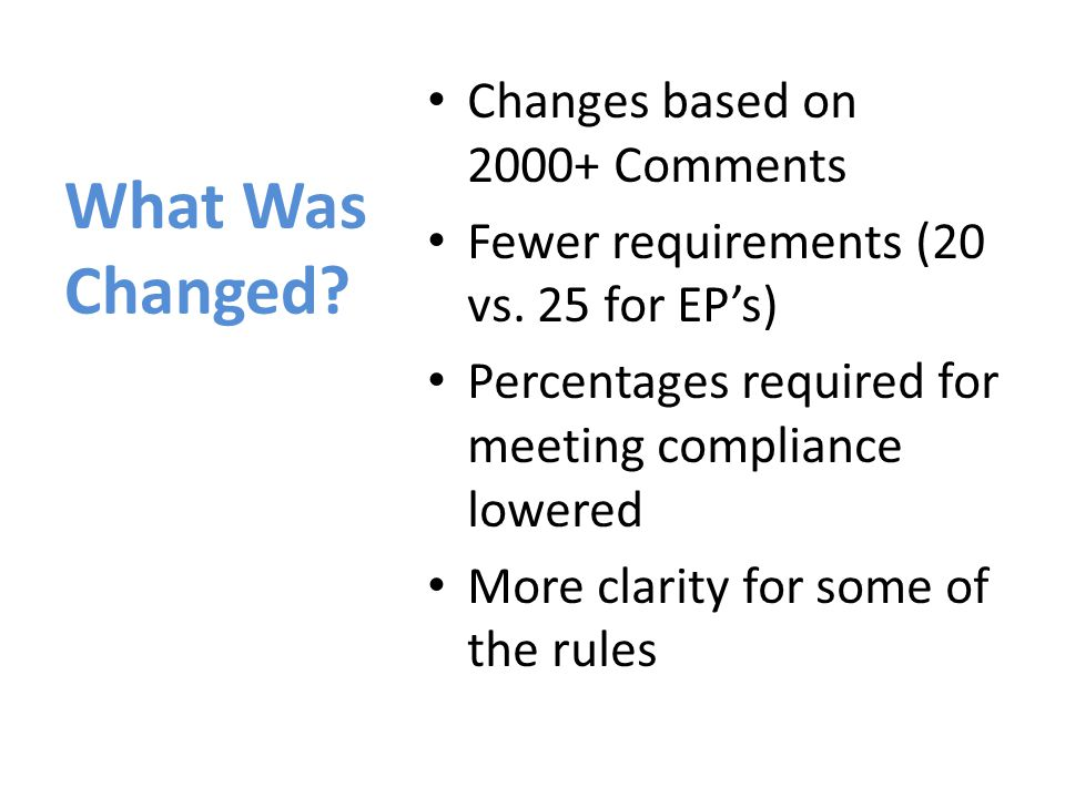 What Was Changed.Changes based on 2000+ Comments Fewer requirements (20 vs.