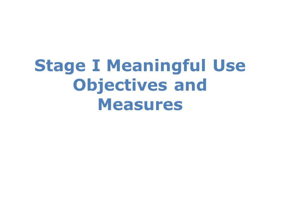Stage I Meaningful Use Objectives and Measures