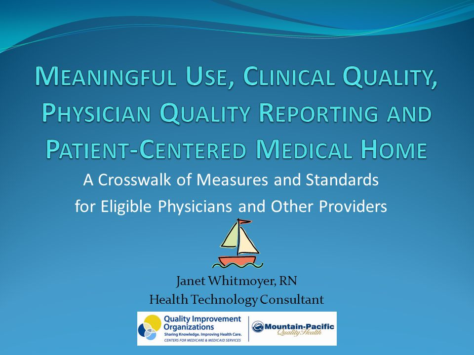 A Crosswalk of Measures and Standards for Eligible Physicians and Other Providers Janet Whitmoyer, RN Health Technology Consultant