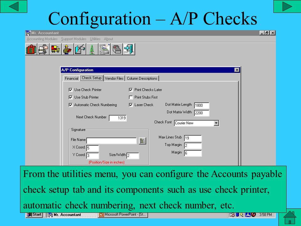 Configuration – A/P From the utilities menu, you can configure the accounts payable and its components such as financial data, check setup, vendor files and column descriptions.