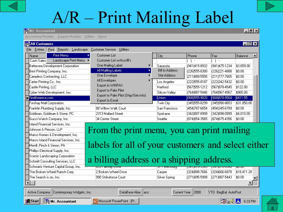 A/R – Print Menu From the print menu, you can print mailing labels for your customers and select either a billing address or a shipping address.