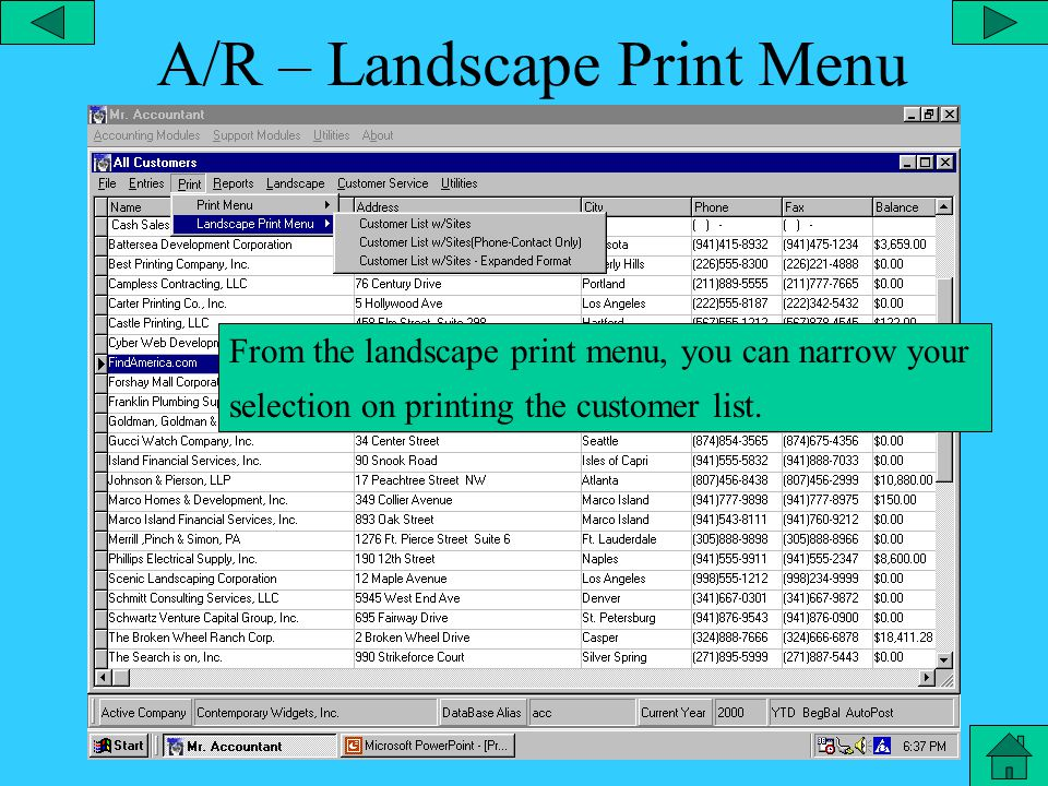 A/R – Print All Envelopes From the print menu, you can print envelopes for all of your customers and select either a billing address or a shipping address.