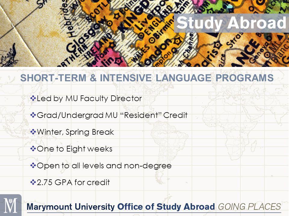 "SHORT-TERM & INTENSIVE LANGUAGE PROGRAMS  Led by MU Faculty Director  Grad/Undergrad MU ""Resident"" Credit  Winter, Spring Break  One to Eight week"