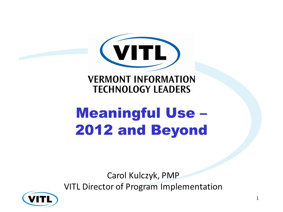 1 Carol Kulczyk, PMP VITL Director of Program Implementation Meaningful Use – 2012 and Beyond
