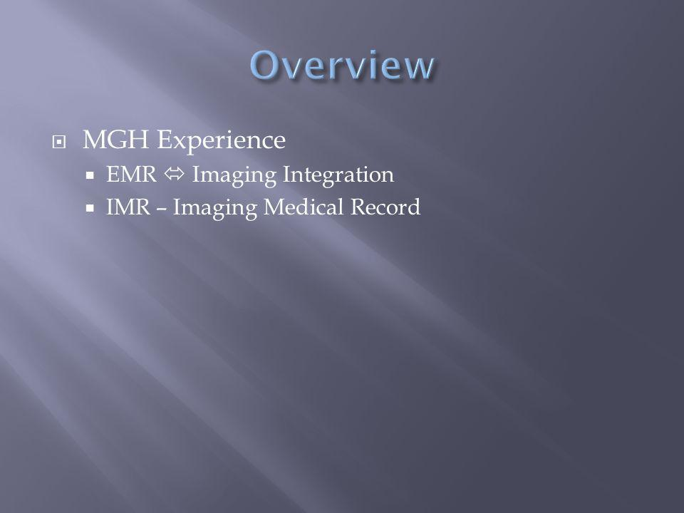  MGH Experience  EMR  Imaging Integration  IMR – Imaging Medical Record