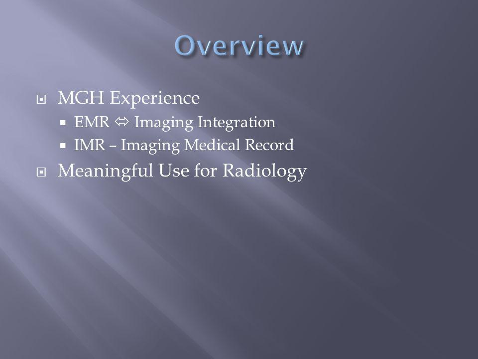  MGH Experience  EMR  Imaging Integration  IMR – Imaging Medical Record  Meaningful Use for Radiology