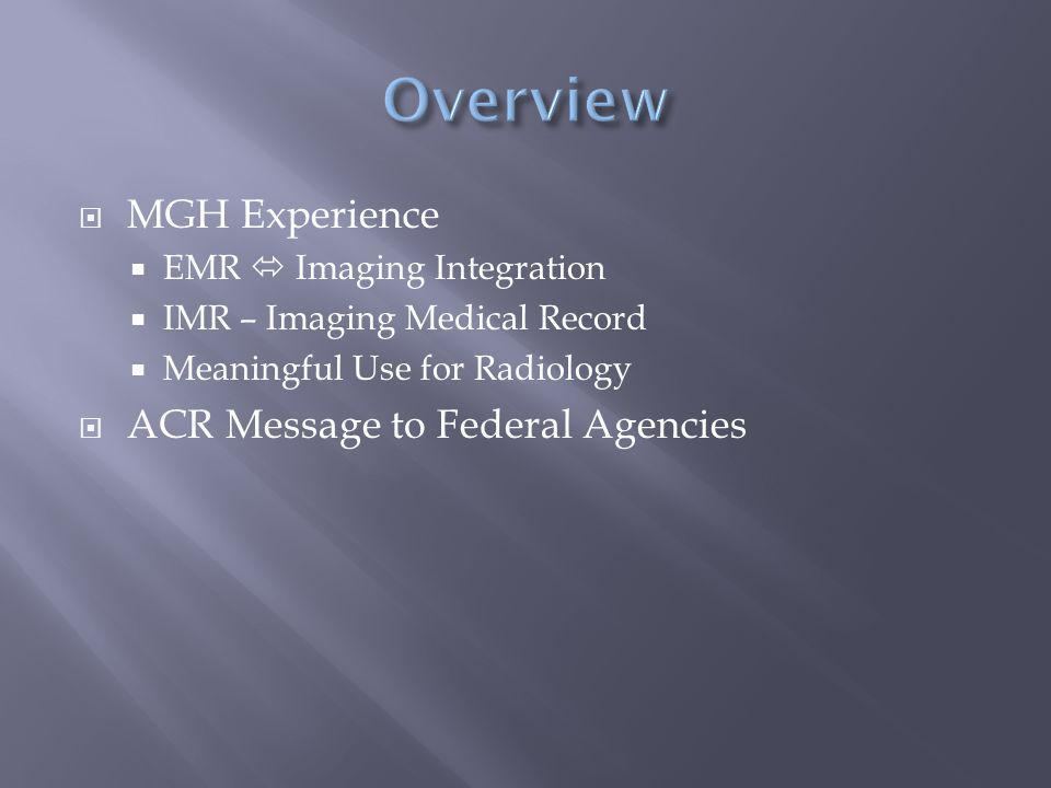  MGH Experience  EMR  Imaging Integration  IMR – Imaging Medical Record  Meaningful Use for Radiology  ACR Message to Federal Agencies