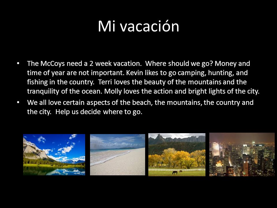 Mi vacación The McCoys need a 2 week vacation. Where should we go.
