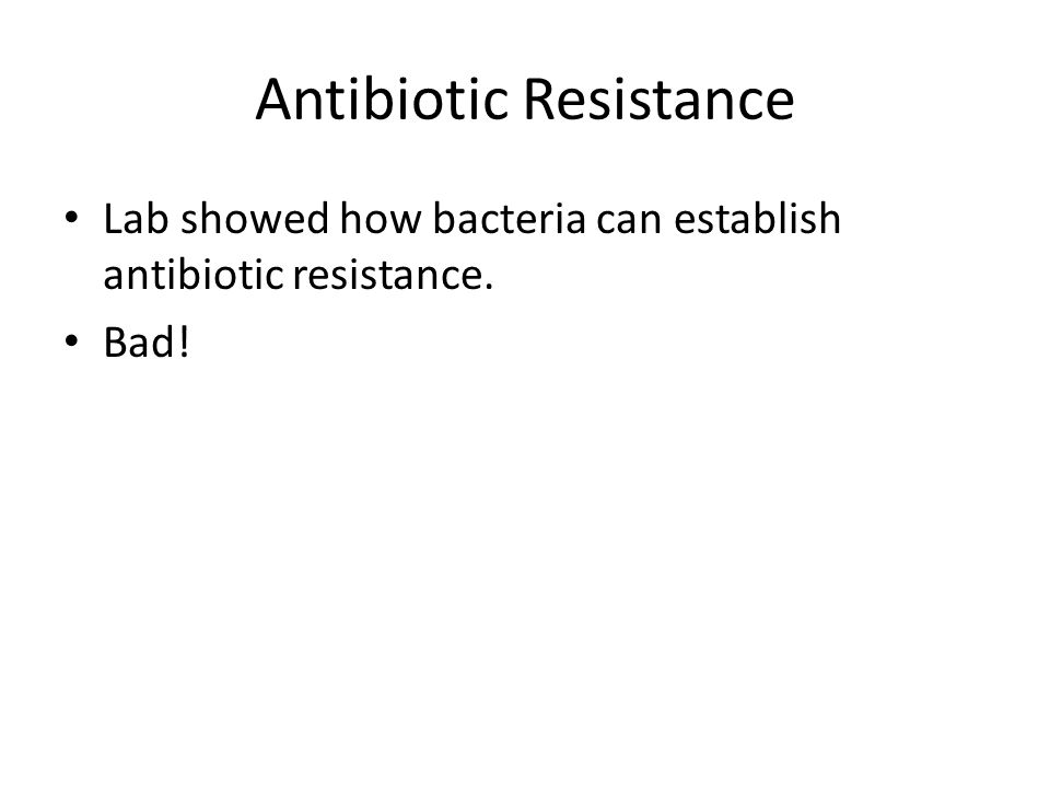 Antibiotic Resistance Lab showed how bacteria can establish antibiotic resistance. Bad!