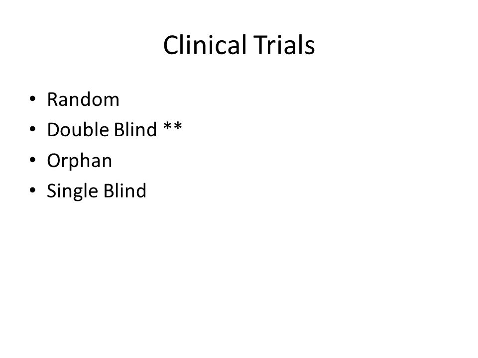 Clinical Trials Random Double Blind ** Orphan Single Blind