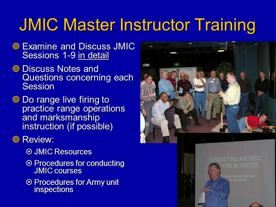 JMIC Master Instructor Training  Examine and Discuss JMIC Sessions 1-9 in detail  Discuss Notes and Questions concerning each Session  Do range liv