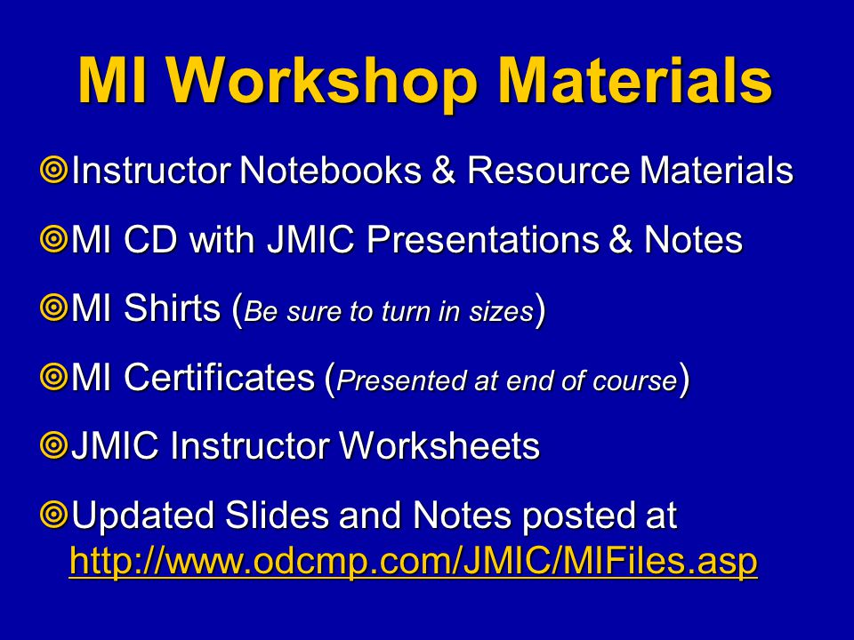 MI Workshop Materials  Instructor Notebooks & Resource Materials  MI CD with JMIC Presentations & Notes  MI Shirts ( Be sure to turn in sizes )  M