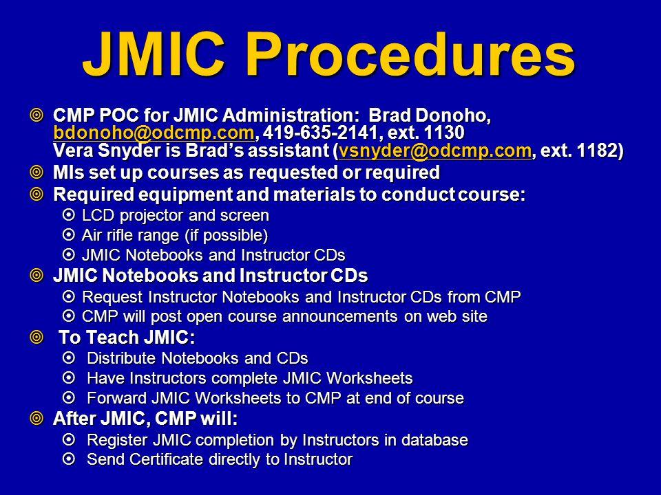 JMIC Procedures  CMP POC for JMIC Administration: Brad Donoho, bdonoho@odcmp.com, 419-635-2141, ext. 1130 Vera Snyder is Brad's assistant (vsnyder@od