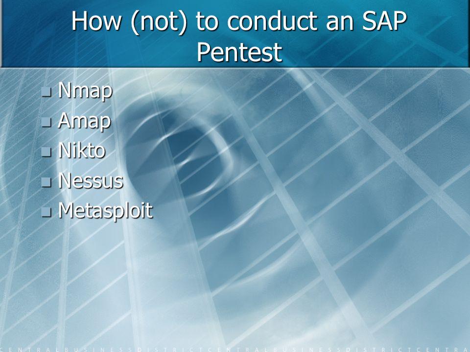 How (not) to conduct an SAP Pentest Nmap Nmap Amap Amap Nikto Nikto Nessus Nessus Metasploit Metasploit