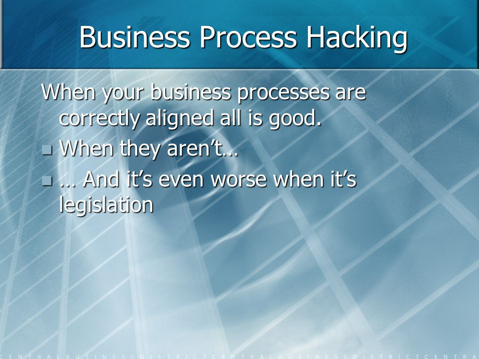 Business Process Hacking When your business processes are correctly aligned all is good.