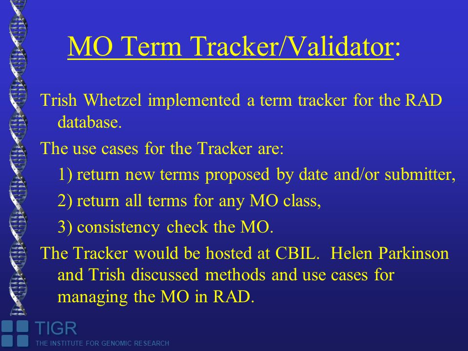 THE INSTITUTE FOR GENOMIC RESEARCH TIGR MO Term Tracker/Validator: Trish Whetzel implemented a term tracker for the RAD database.