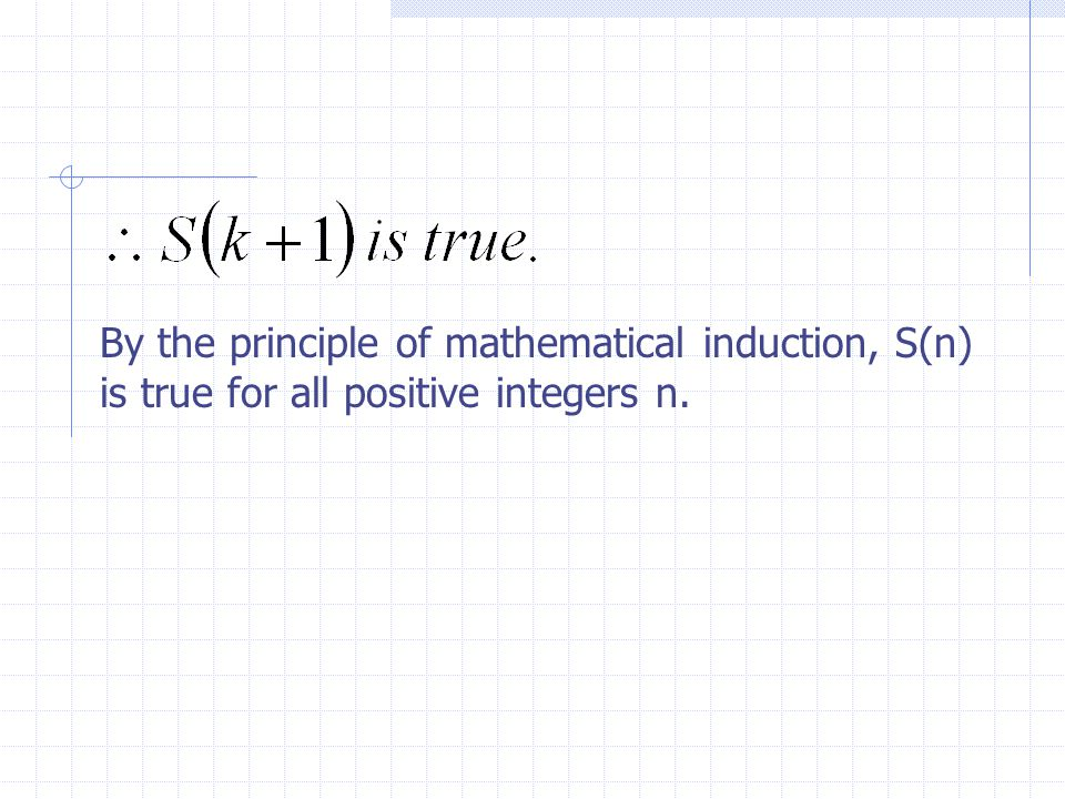 By the principle of mathematical induction, S(n) is true for all positive integers n.