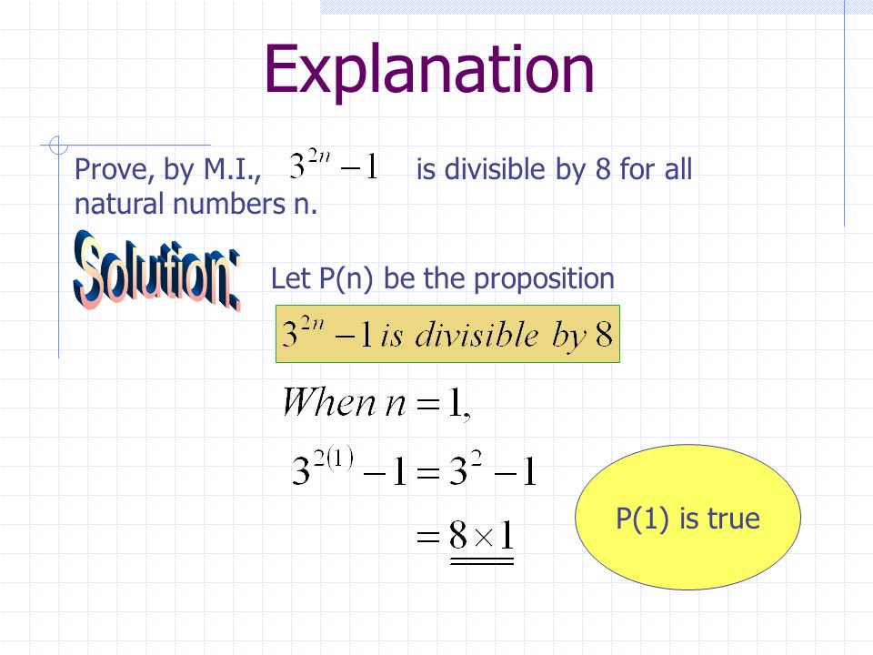 Explanation Prove, by M.I., is divisible by 8 for all natural numbers n. Let P(n) be the proposition P(1) is true