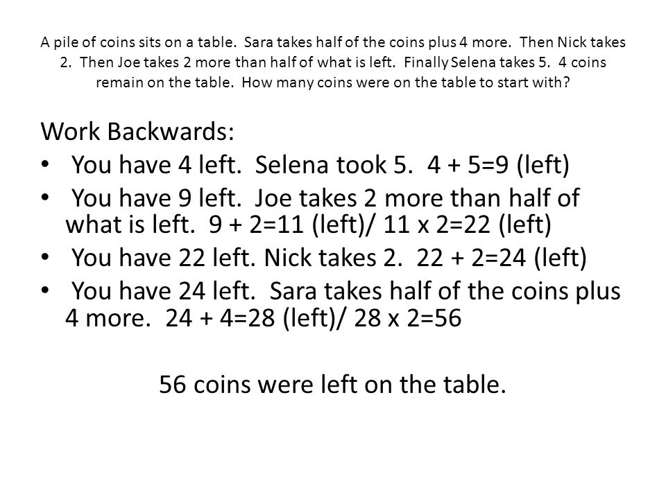 A pile of coins sits on a table.Sara takes half of the coins plus 4 more.