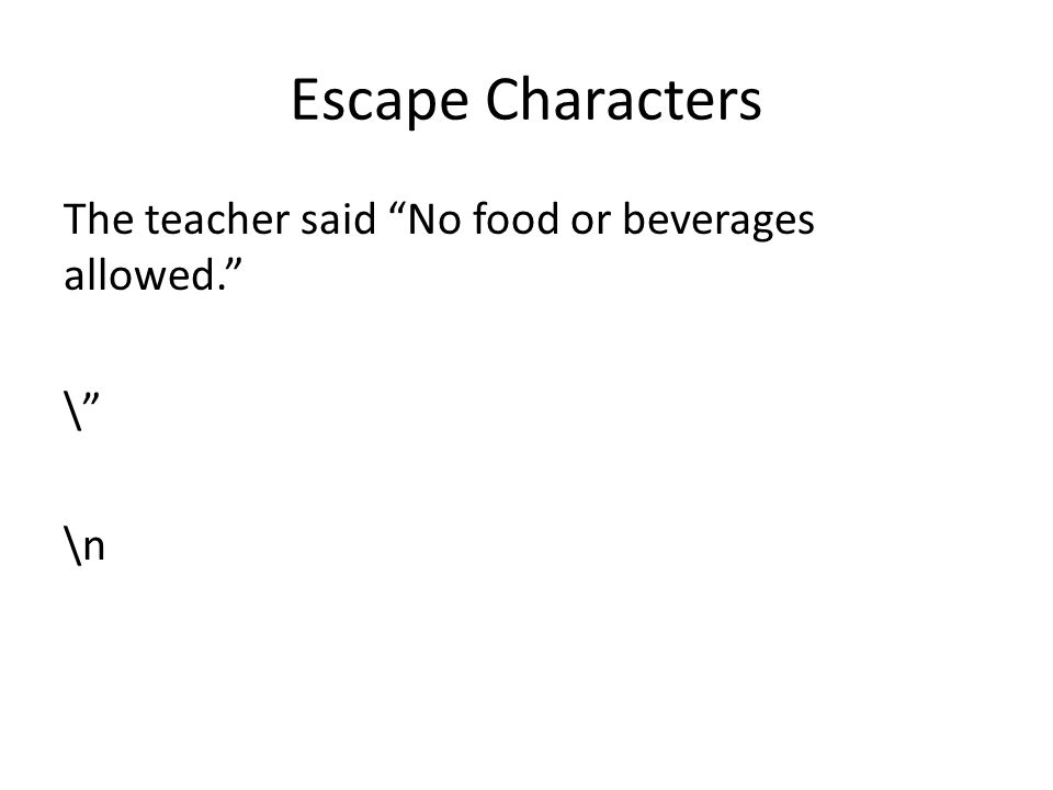 Escape Characters The teacher said No food or beverages allowed. \ \n