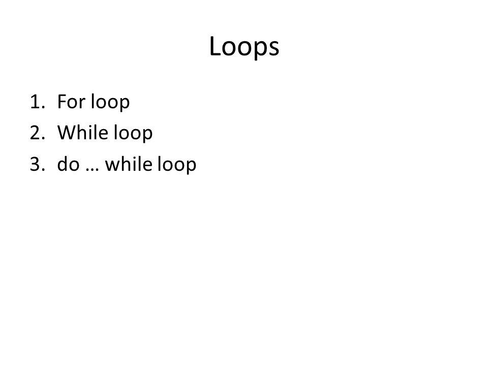 Loops 1.For loop 2.While loop 3.do … while loop