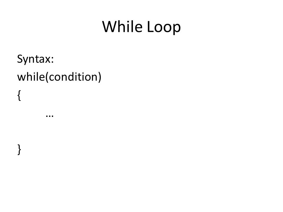 While Loop Syntax: while(condition) { … }