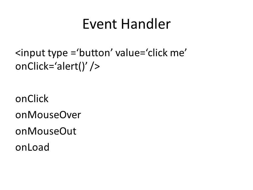 Event Handler onClick onMouseOver onMouseOut onLoad