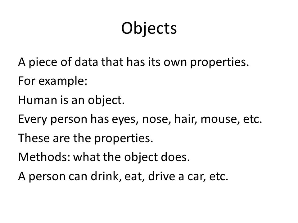 Objects A piece of data that has its own properties.