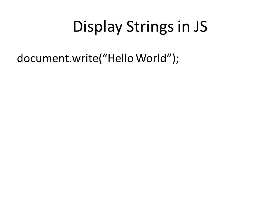 Display Strings in JS document.write( Hello World );