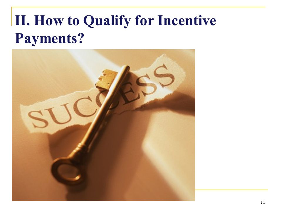 11 II. How to Qualify for Incentive Payments?
