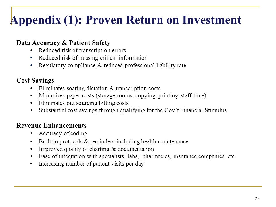 22 Appendix (1): Proven Return on Investment Data Accuracy & Patient Safety Reduced risk of transcription errors Reduced risk of missing critical info