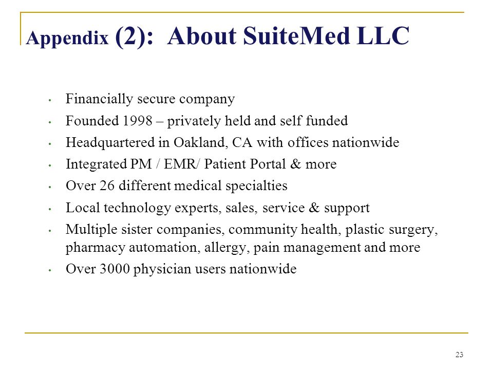 23 Appendix (2): About SuiteMed LLC Financially secure company Founded 1998 – privately held and self funded Headquartered in Oakland, CA with offices