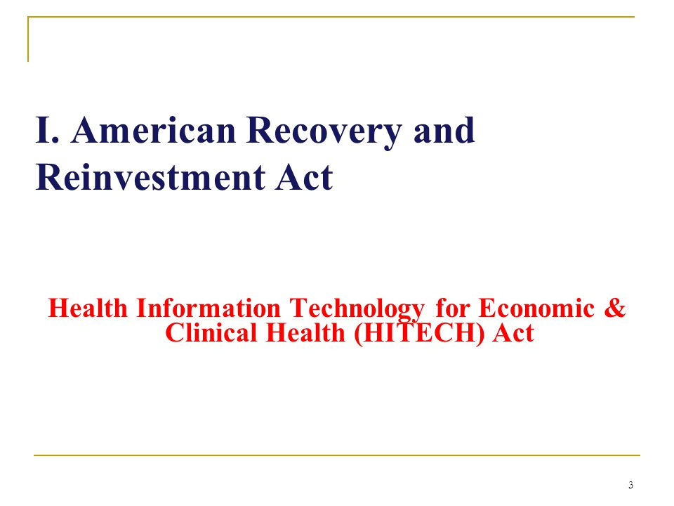 3 I. American Recovery and Reinvestment Act Health Information Technology for Economic & Clinical Health (HITECH) Act