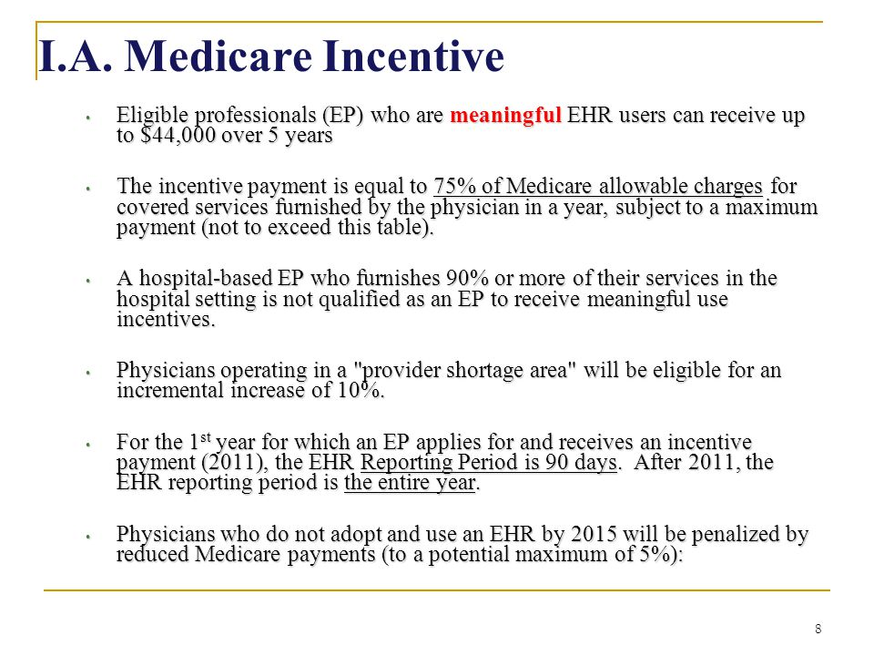 8 I.A. Medicare Incentive Eligible professionals (EP) who are meaningful EHR users can receive up to $44,000 over 5 years Eligible professionals (EP)