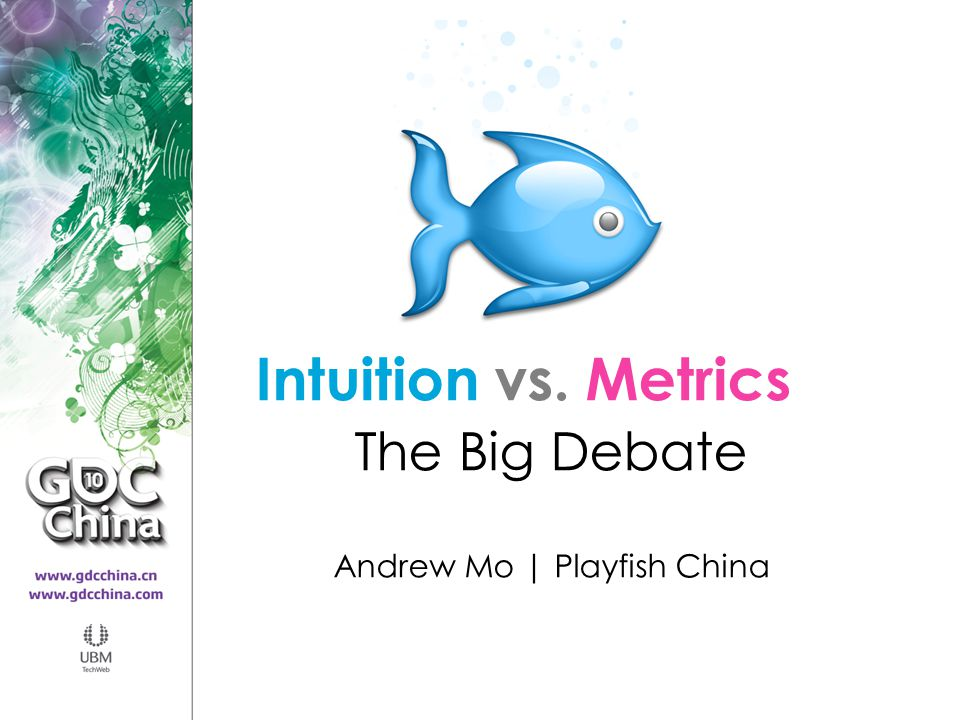 Intuition vs. Metrics The Big Debate Andrew Mo | Playfish China