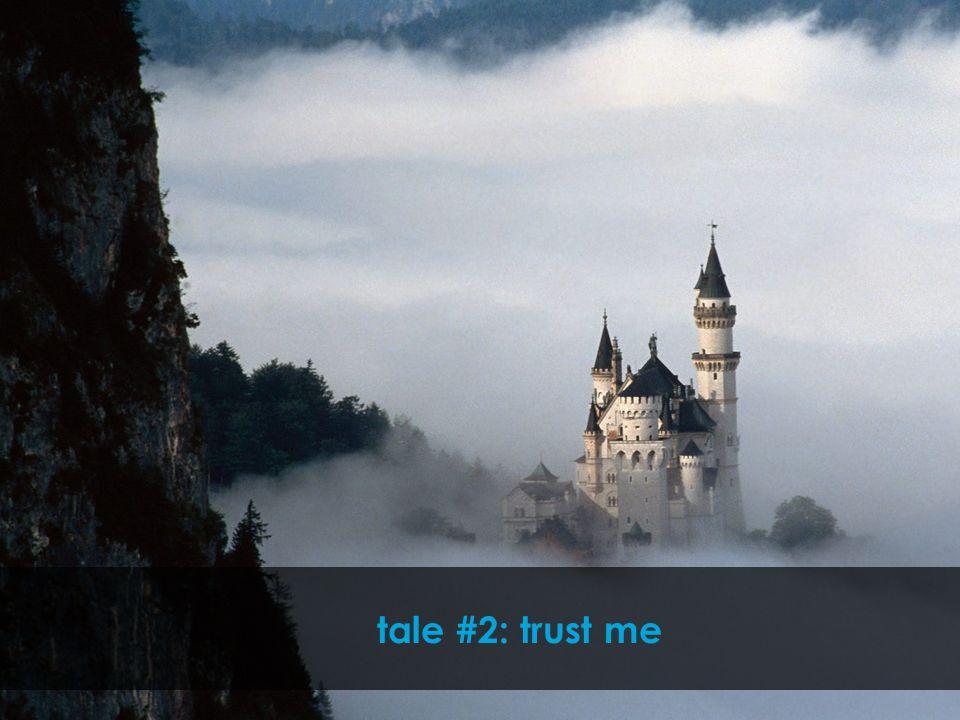 tale #2: trust me
