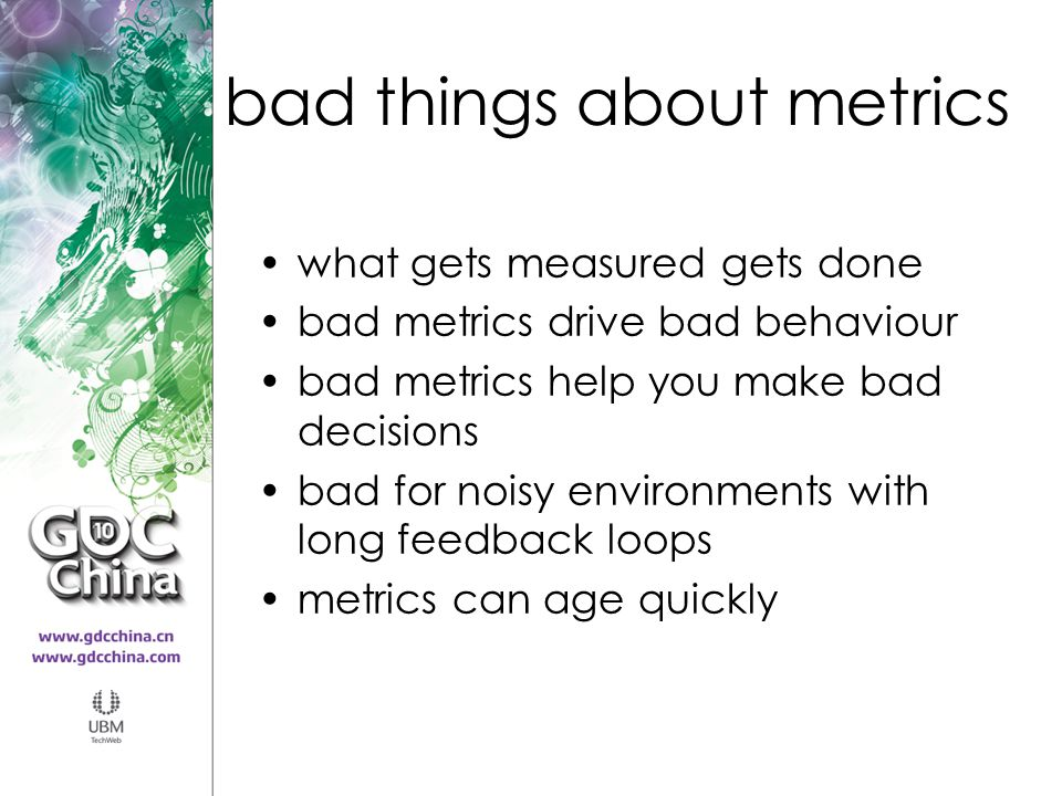 bad things about metrics what gets measured gets done bad metrics drive bad behaviour bad metrics help you make bad decisions bad for noisy environmen
