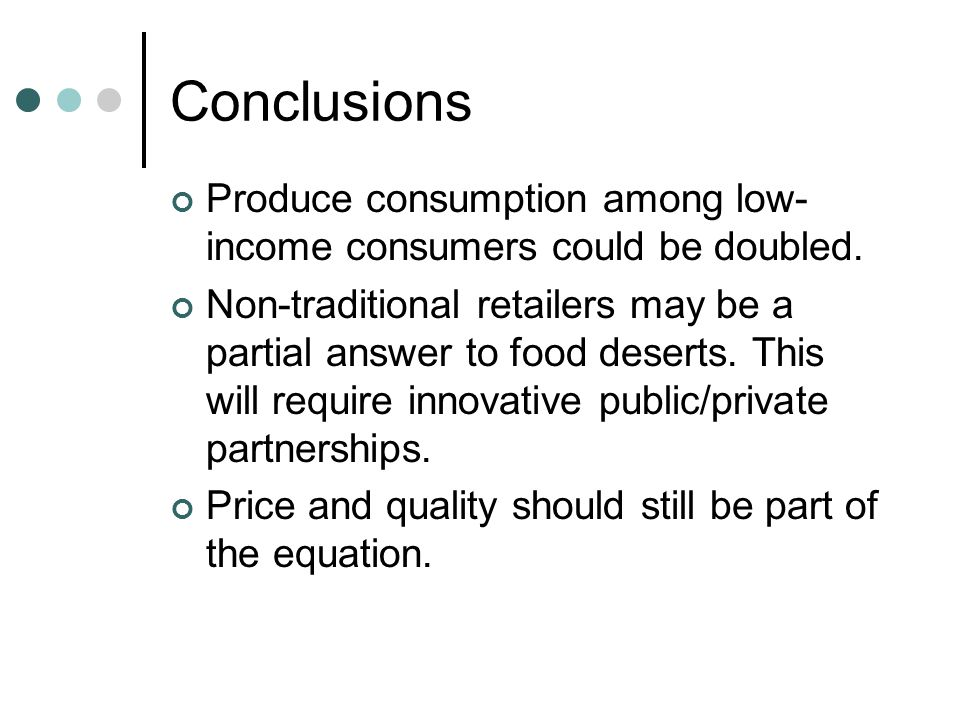 Conclusions Produce consumption among low- income consumers could be doubled.