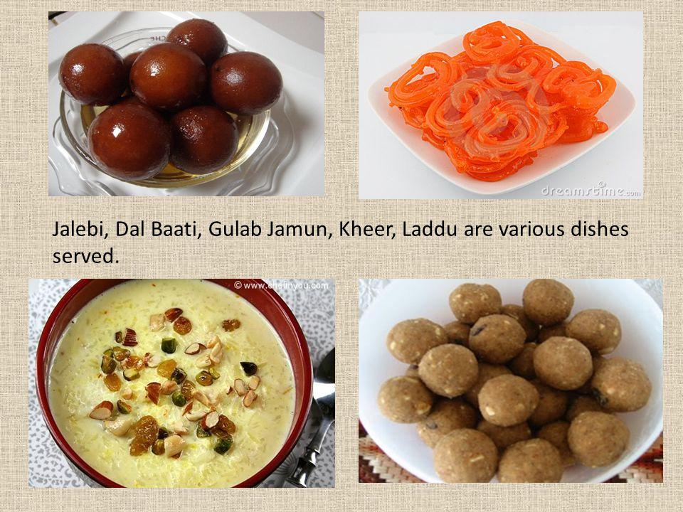 Jalebi, Dal Baati, Gulab Jamun, Kheer, Laddu are various dishes served.