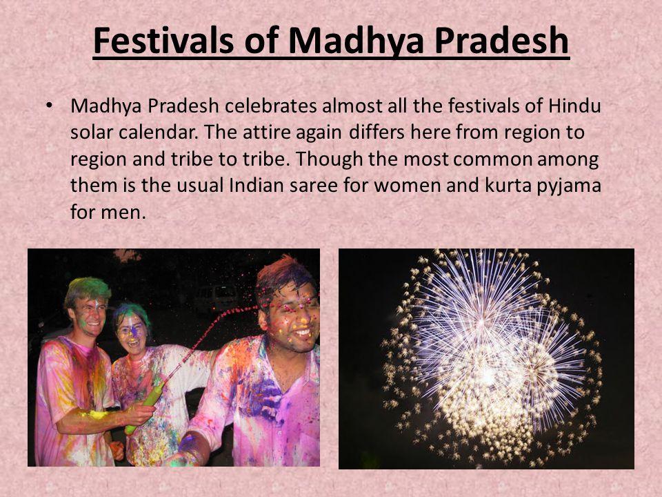 Festivals of Madhya Pradesh Madhya Pradesh celebrates almost all the festivals of Hindu solar calendar.