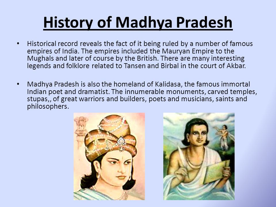 History of Madhya Pradesh Historical record reveals the fact of it being ruled by a number of famous empires of India.