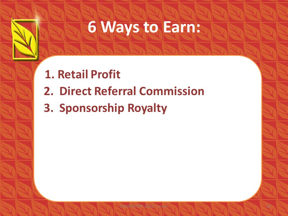 6 Ways to Earn: 1. Retail Profit 1.Direct Referral Commission 2.