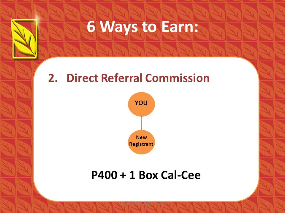 6 Ways to Earn: 1.Retail Profit 1.Direct Referral Commission 2.