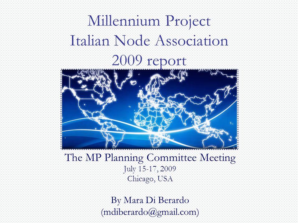 Millennium Project Italian Node Association 2009 report The MP Planning Committee Meeting July 15-17, 2009 Chicago, USA By Mara Di Berardo (mdiberardo@gmail.com)