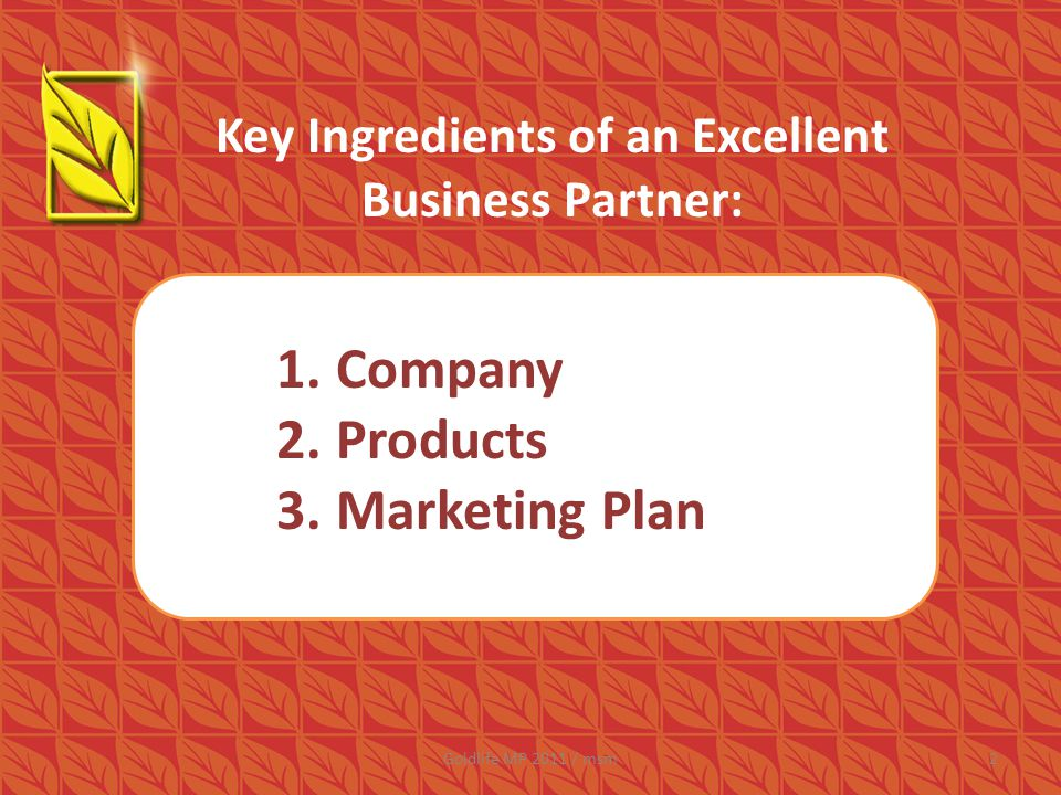 Key Ingredients of an Excellent Business Partner: 1.Company 2.Products 3.Marketing Plan 2Goldlife MP 2011 / msm