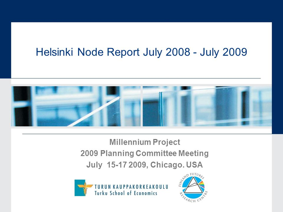 Helsinki Node Report July 2008 - July 2009 Millennium Project 2009 Planning Committee Meeting July 15-17 2009, Chicago.